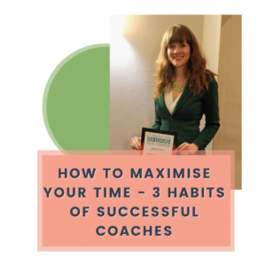 How to maximise your time - 3 habits of successful coaches